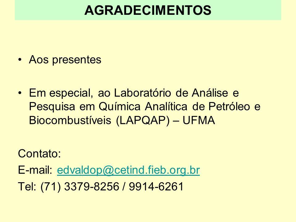 Aos presentes Em especial, ao Laboratório de Análise e Pesquisa em Química Analítica de Petróleo e Biocombustíveis (LAPQAP) – UFMA Contato: E-mail: ed