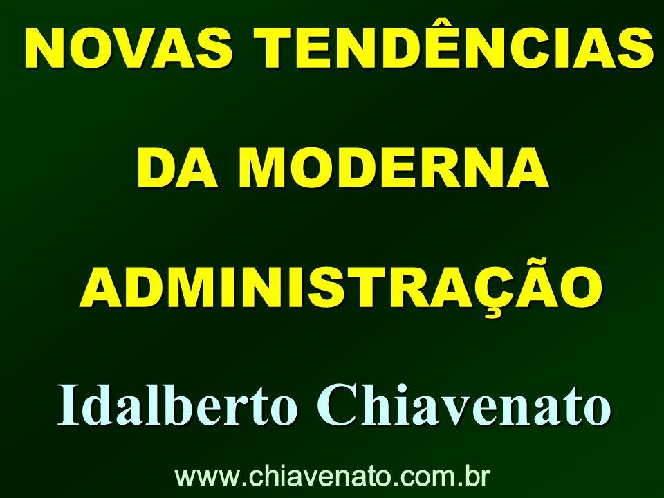 NOVAS TENDÊNCIAS NOVAS TENDÊNCIAS DA MODERNA DA MODERNA ADMINISTRAÇÃO ADMINISTRAÇÃO Idalberto Chiavenato www.chiavenato.com.br