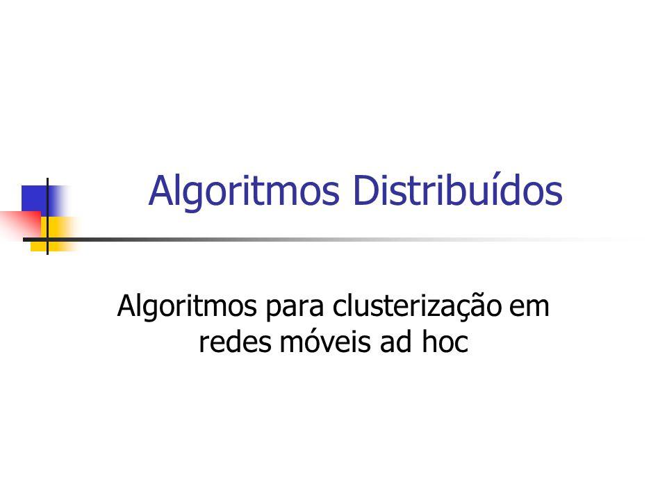 Algoritmos Distribuídos Algoritmos para clusterização em redes móveis ad hoc