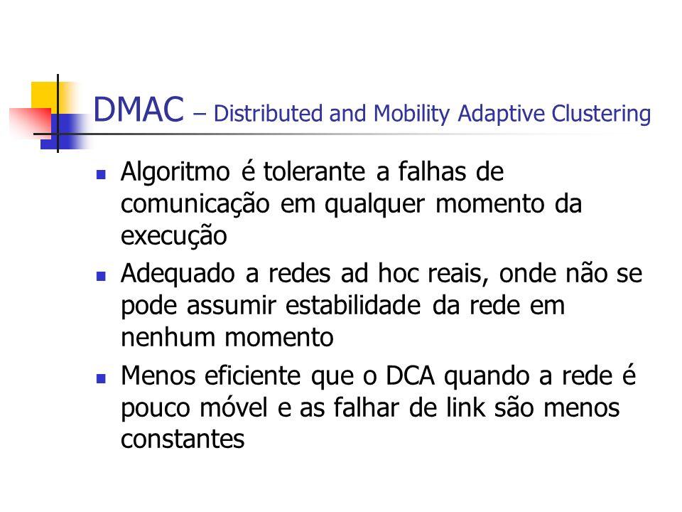 DMAC – Distributed and Mobility Adaptive Clustering Algoritmo é tolerante a falhas de comunicação em qualquer momento da execução Adequado a redes ad