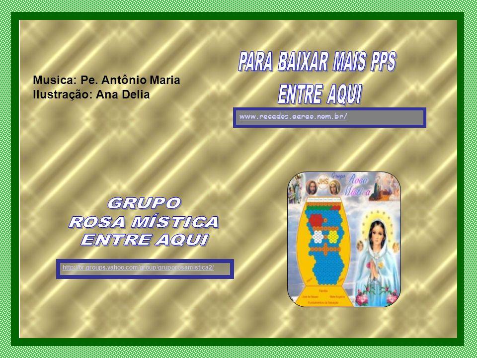 http://br.groups.yahoo.com/group/gruporosamistica2/ www.recados.aarao.nom.br/ Musica: Pe.