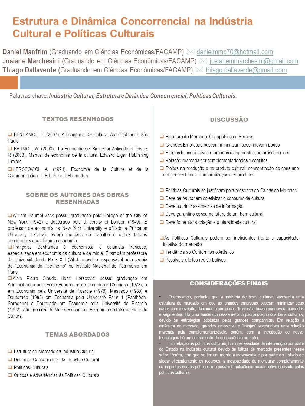 Estrutura e Dinâmica Concorrencial na Indústria Cultural e Políticas Culturais TEXTOS RESENHADOS BENHAMOU, F. (2007). A Economia Da Cultura. Ateliê Ed