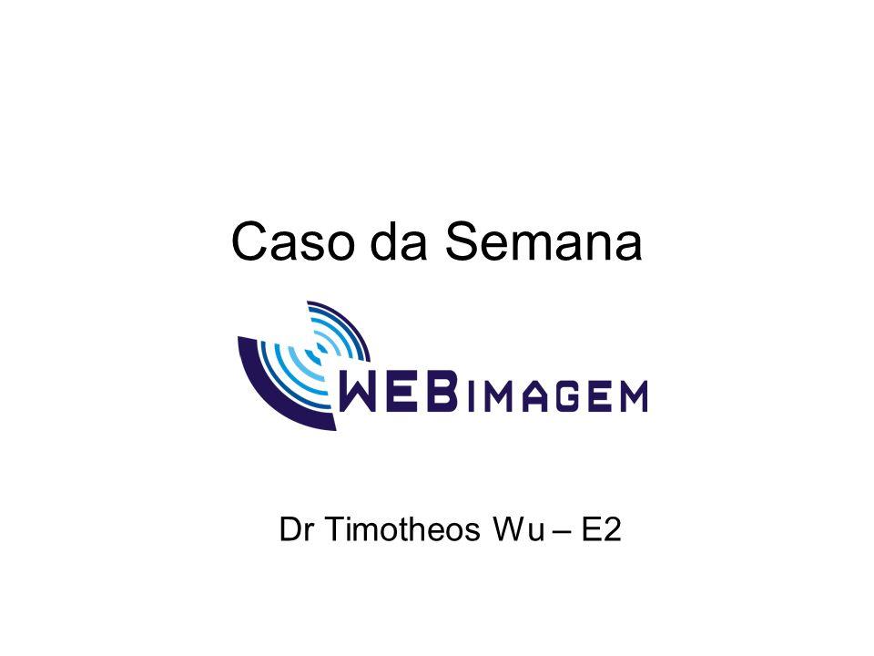 Caso da Semana Dr Timotheos Wu – E2
