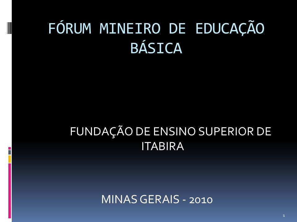 FÓRUM MINEIRO DE EDUCAÇÃO BÁSICA FUNDAÇÃO DE ENSINO SUPERIOR DE ITABIRA MINAS GERAIS - 2010 1