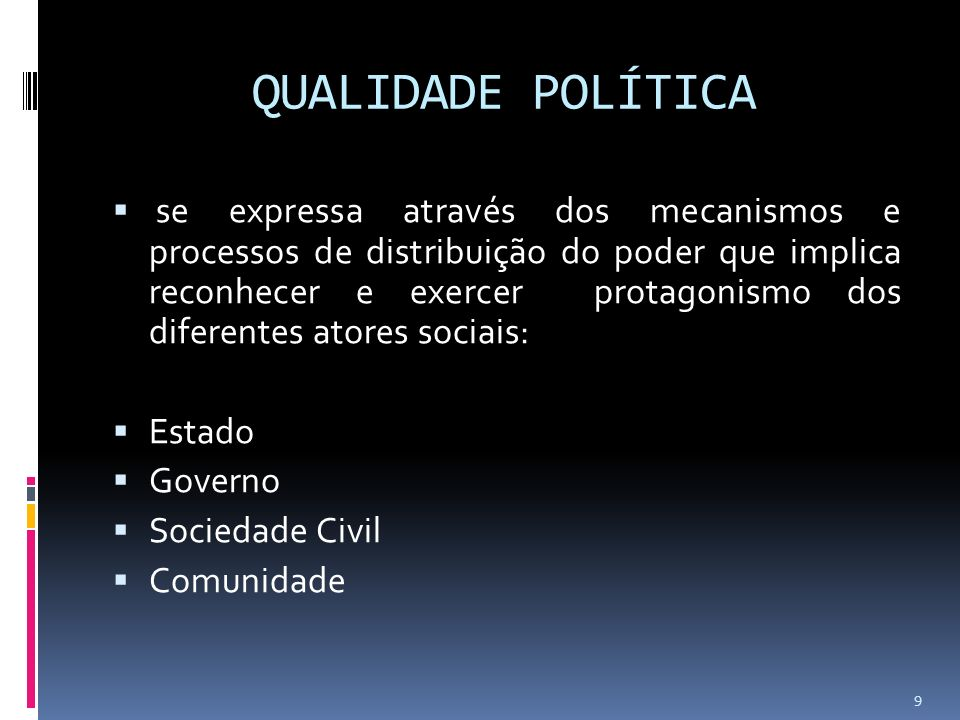 QUALIDADE POLÍTICA se expressa através dos mecanismos e processos de distribuição do poder que implica reconhecer e exercer protagonismo dos diferente