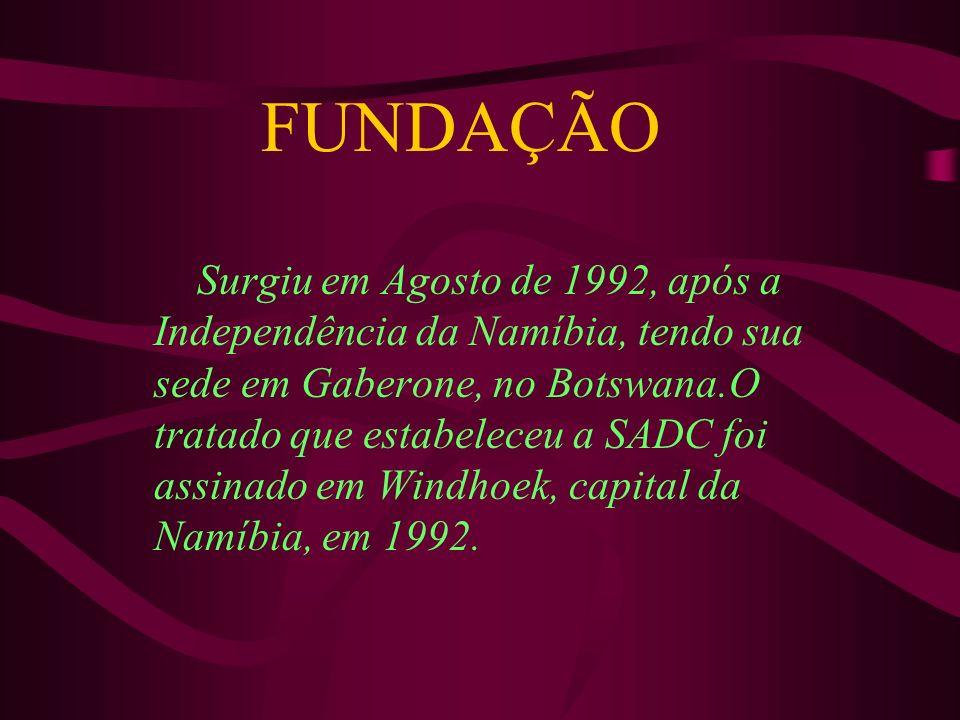 FUNDAÇÃO Surgiu em Agosto de 1992, após a Independência da Namíbia, tendo sua sede em Gaberone, no Botswana.O tratado que estabeleceu a SADC foi assin
