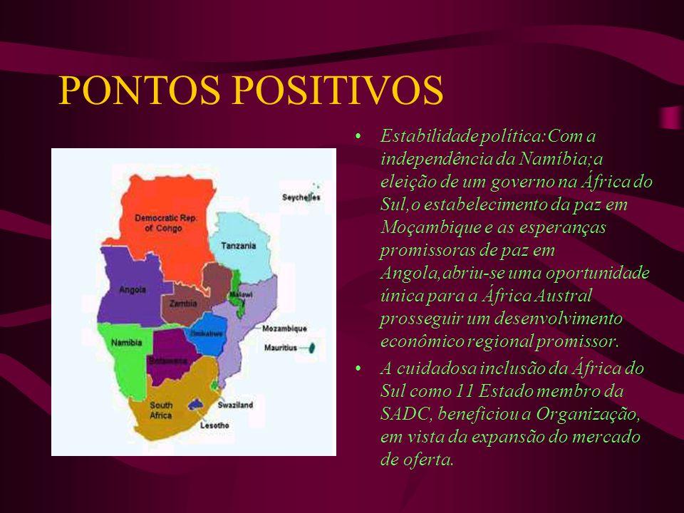 PONTOS POSITIVOS Estabilidade política:Com a independência da Namíbia;a eleição de um governo na África do Sul,o estabelecimento da paz em Moçambique