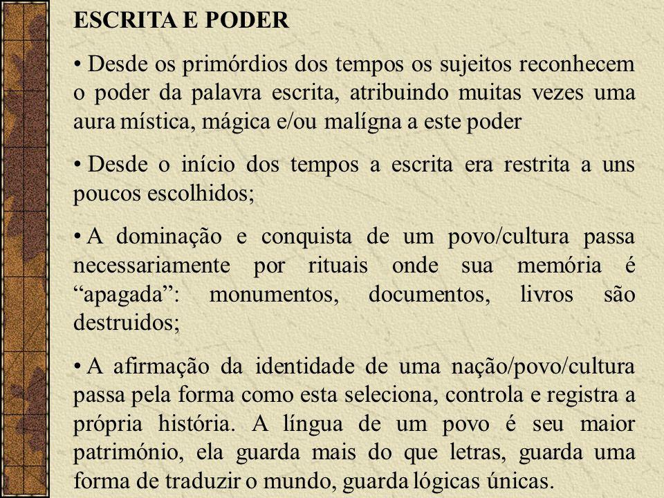 ESCRITA E PODER Desde os primórdios dos tempos os sujeitos reconhecem o poder da palavra escrita, atribuindo muitas vezes uma aura mística, mágica e/o