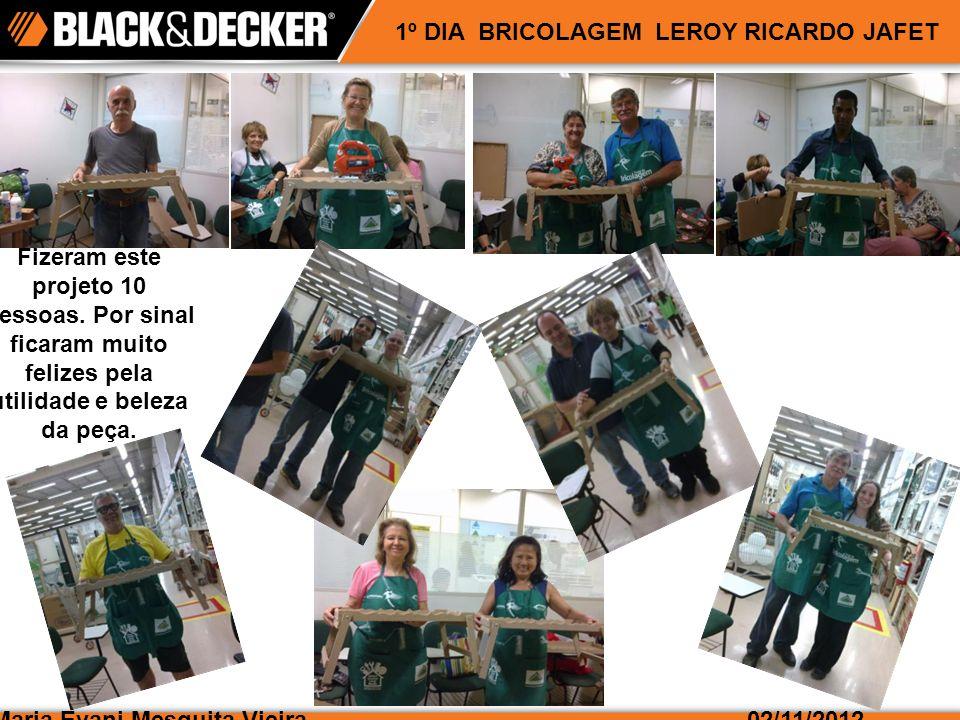 Maria Evani Mesquita Vieira02/11/2012 1º DIA BRICOLAGEM LEROY RICARDO JAFET Fizeram este projeto 10 pessoas.