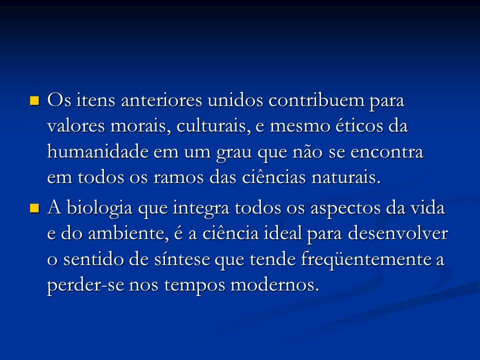 Os itens anteriores unidos contribuem para valores morais, culturais, e mesmo éticos da humanidade em um grau que não se encontra em todos os ramos da