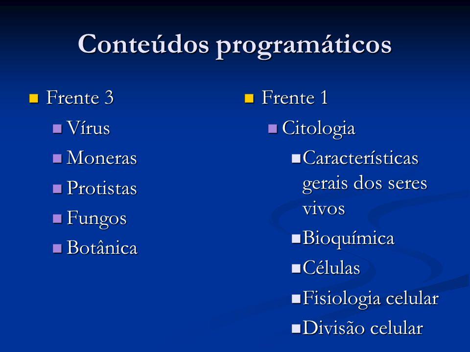 Conteúdos programáticos Frente 3 Frente 3 Vírus Vírus Moneras Moneras Protistas Protistas Fungos Fungos Botânica Botânica Frente 1 Citologia Caracterí