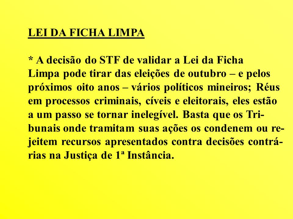 LEI DA FICHA LIMPA * A decisão do STF de validar a Lei da Ficha Limpa pode tirar das eleições de outubro – e pelos próximos oito anos – vários polític