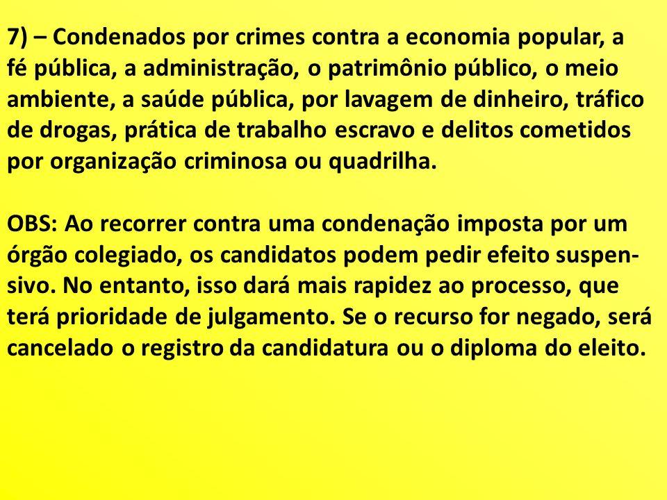 7) – Condenados por crimes contra a economia popular, a fé pública, a administração, o patrimônio público, o meio ambiente, a saúde pública, por lavag