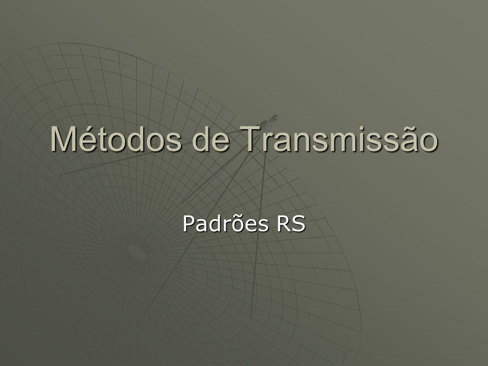 Métodos de Transmissão Padrões RS