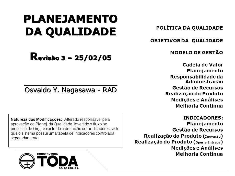 A Política da Qualidade da Construtora Toda do Brasil S.A., é assegurar que os nossos clientes tenham total confiança e tranqüilidade com relação à nossa empresa, ficando inteiramente satisfeitos com a qualidade do nosso trabalho.