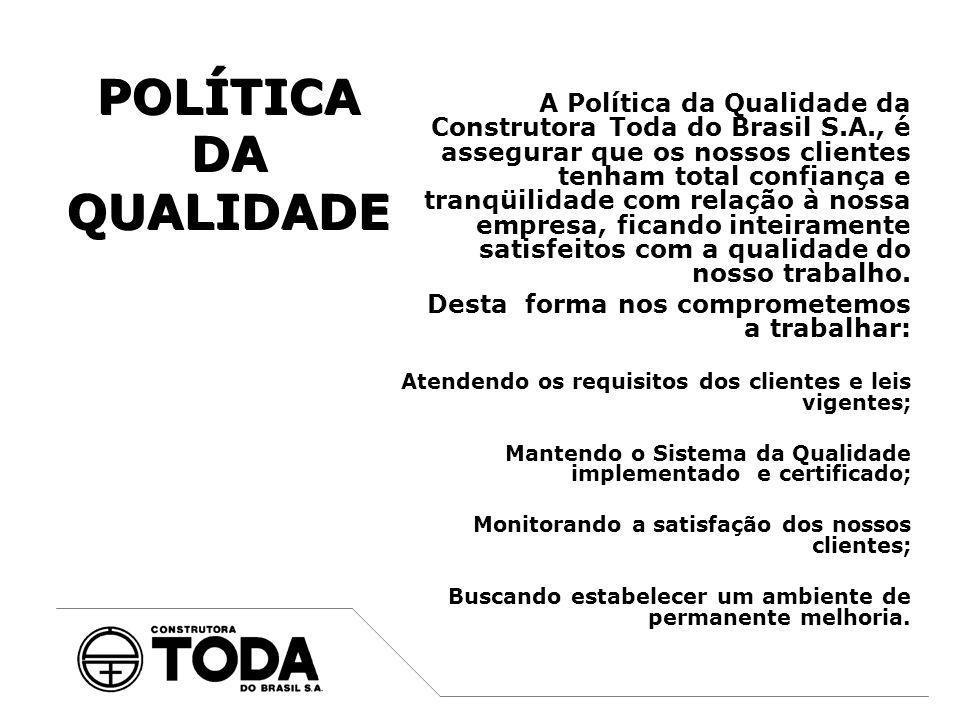 A Política da Qualidade da Construtora Toda do Brasil S.A., é assegurar que os nossos clientes tenham total confiança e tranqüilidade com relação à no