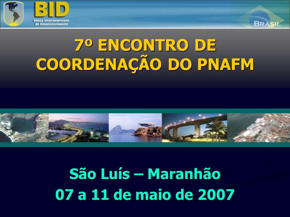 7º ENCONTRO DE COORDENAÇÃO DO PNAFM São Luís – Maranhão 07 a 11 de maio de 2007