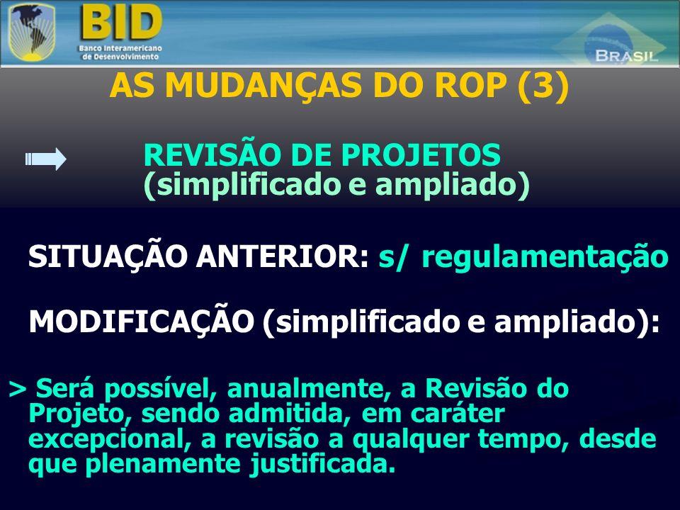 AS MUDANÇAS DO ROP (3) REVISÃO DE PROJETOS (simplificado e ampliado) SITUAÇÃO ANTERIOR: s/ regulamentação MODIFICAÇÃO (simplificado e ampliado): > Será possível, anualmente, a Revisão do Projeto, sendo admitida, em caráter excepcional, a revisão a qualquer tempo, desde que plenamente justificada.