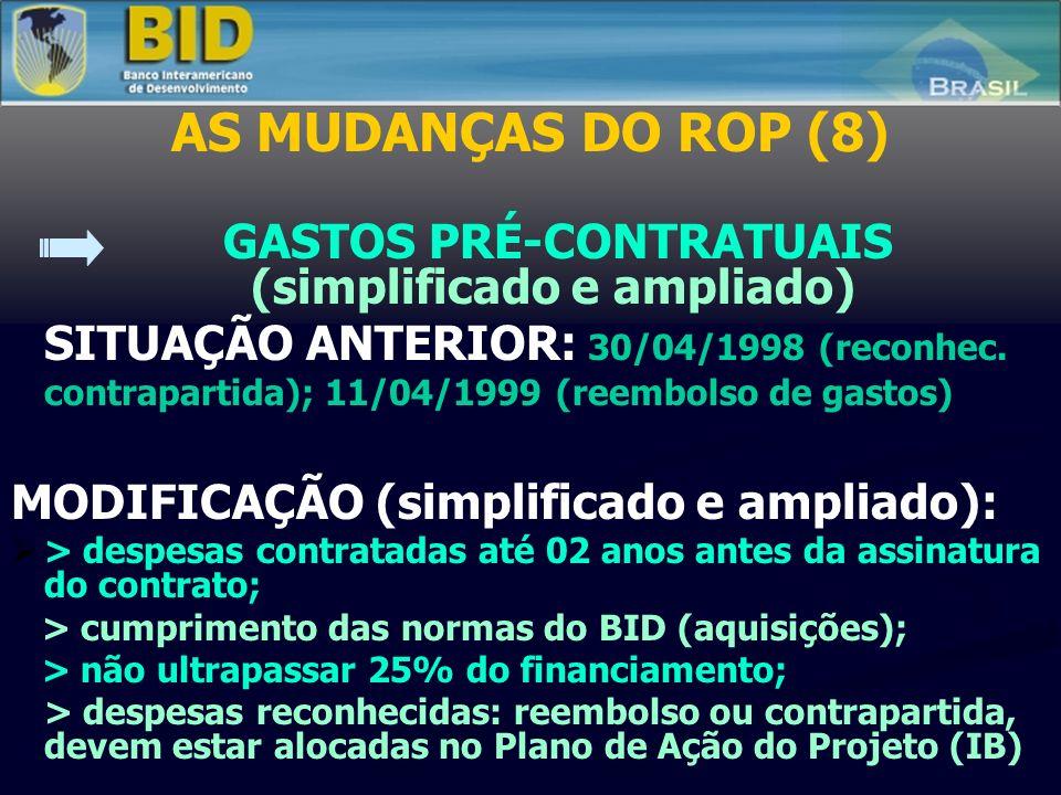AS MUDANÇAS DO ROP (8) GASTOS PRÉ-CONTRATUAIS (simplificado e ampliado) SITUAÇÃO ANTERIOR: 30/04/1998 (reconhec. contrapartida); 11/04/1999 (reembolso