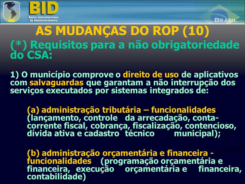 AS MUDANÇAS DO ROP (10) (*) Requisitos para a não obrigatoriedade do CSA: 1) O município comprove o direito de uso de aplicativos com salvaguardas que