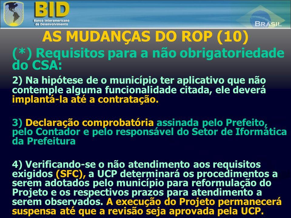 AS MUDANÇAS DO ROP (10) (*) Requisitos para a não obrigatoriedade do CSA: 2) Na hipótese de o município ter aplicativo que não contemple alguma funcionalidade citada, ele deverá implantá-la até a contratação.