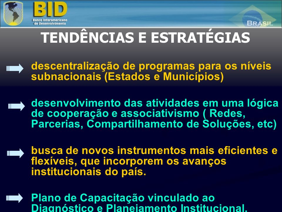 TENDÊNCIAS E ESTRATÉGIAS descentralização de programas para os níveis subnacionais (Estados e Municípios) desenvolvimento das atividades em uma lógica