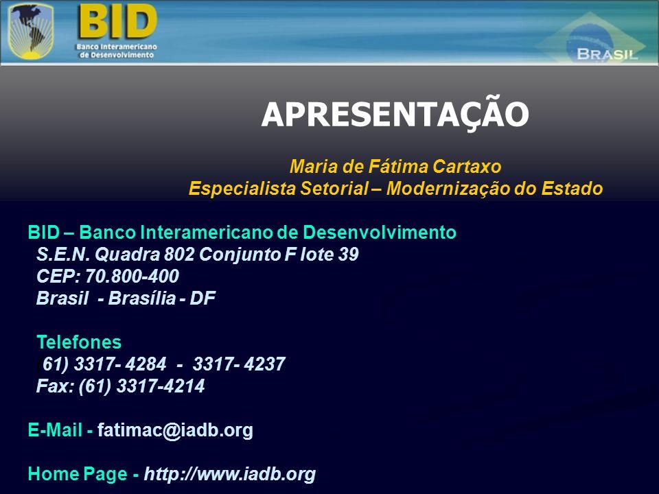 APRESENTAÇÃO Maria de Fátima Cartaxo Especialista Setorial – Modernização do Estado BID – Banco Interamericano de Desenvolvimento S.E.N. Quadra 802 Co