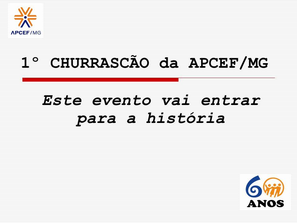 1º CHURRASCÃO da APCEF/MG Este evento vai entrar para a história