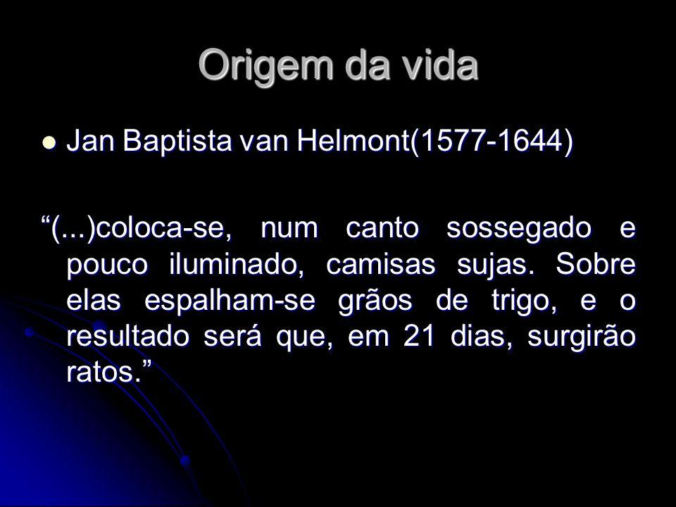 Origem da vida Defensores da abiogênese Defensores da abiogênese Helmont Helmont Needham Needham Aristóteles Aristóteles William Harvey William Harvey