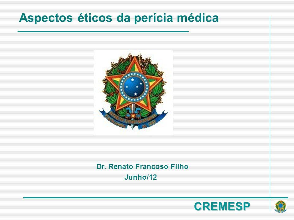 CREMESP Dr. Renato Françoso Filho Junho/12 Aspectos éticos da perícia médica