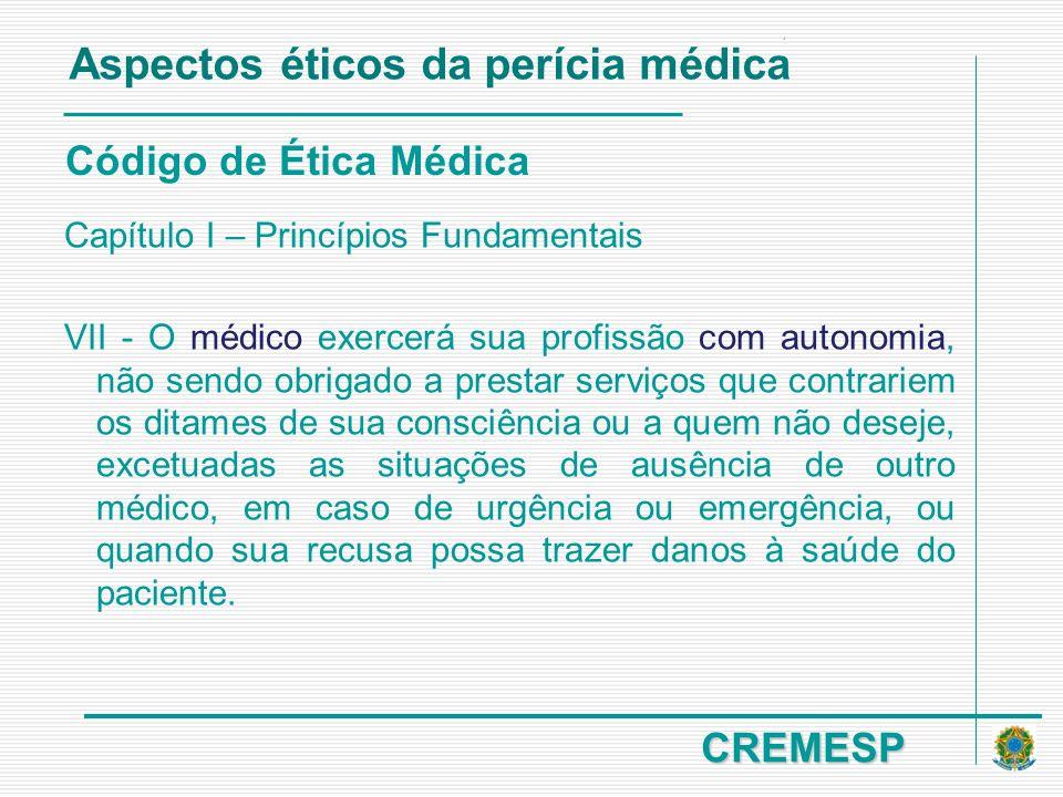 CREMESP Código de Ética Médica Capítulo I – Princípios Fundamentais VII - O médico exercerá sua profissão com autonomia, não sendo obrigado a prestar