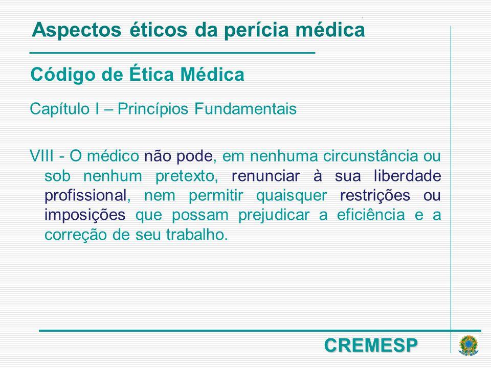 CREMESP Código de Ética Médica Capítulo I – Princípios Fundamentais VIII - O médico não pode, em nenhuma circunstância ou sob nenhum pretexto, renunci