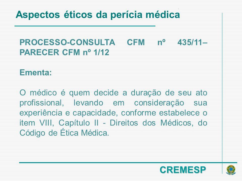 CREMESP PROCESSO-CONSULTA CFM nº 435/11– PARECER CFM nº 1/12 Ementa: O médico é quem decide a duração de seu ato profissional, levando em consideração