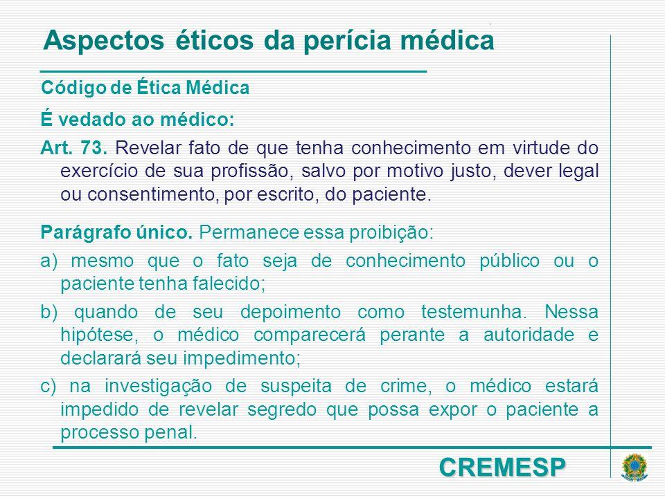 CREMESP Código de Ética Médica É vedado ao médico: Art. 73. Revelar fato de que tenha conhecimento em virtude do exercício de sua profissão, salvo por