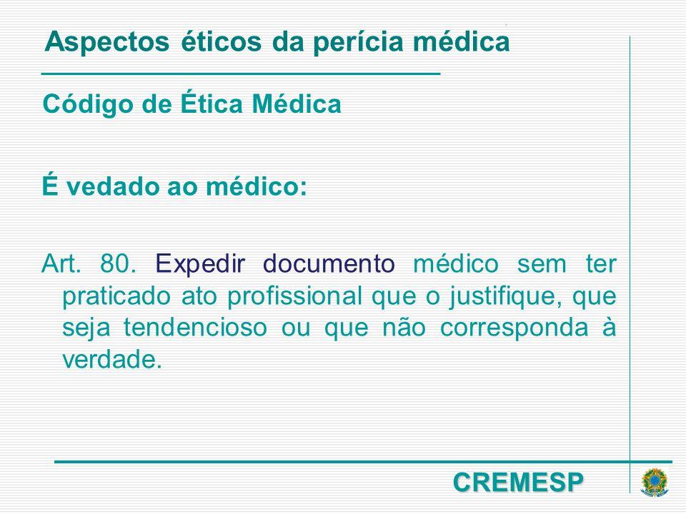 CREMESP Código de Ética Médica É vedado ao médico: Art. 80. Expedir documento médico sem ter praticado ato profissional que o justifique, que seja ten