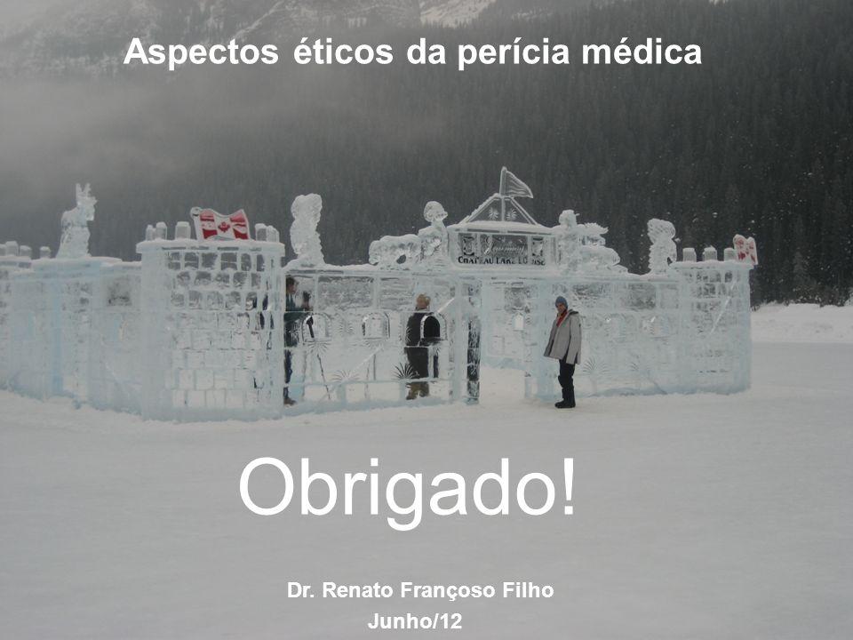 CREMESP Obrigado! Aspectos éticos da perícia médica Dr. Renato Françoso Filho Junho/12