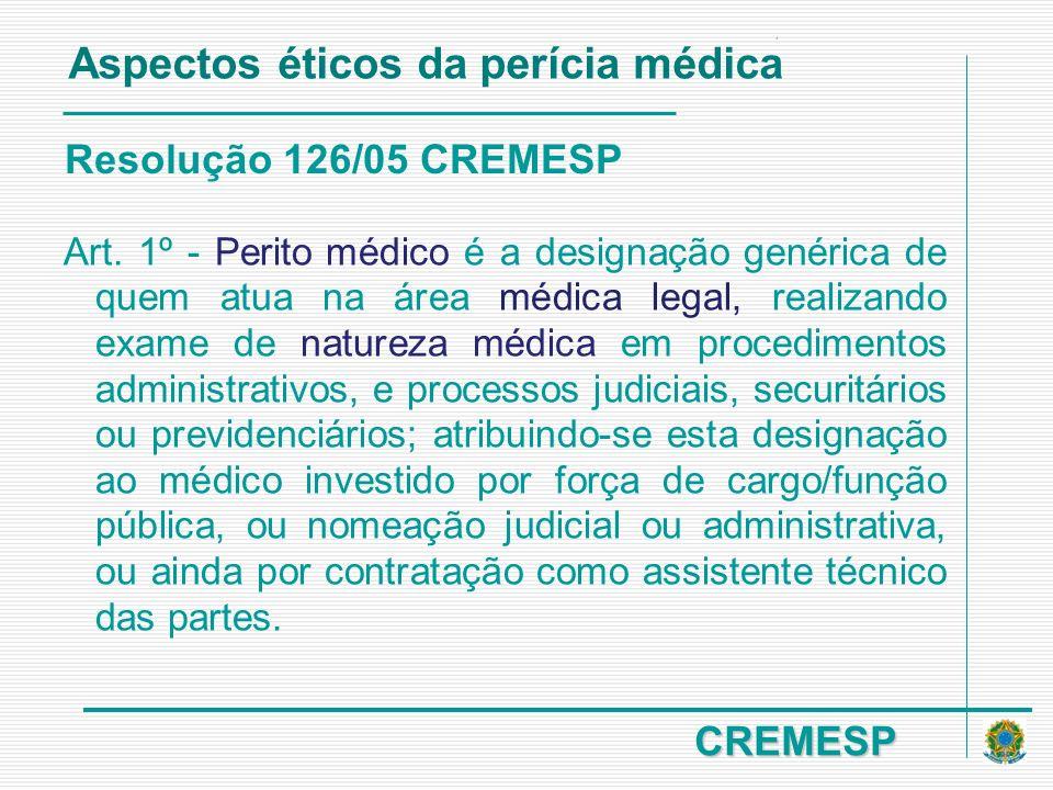 CREMESP Resolução 126/05 CREMESP Art. 1º - Perito médico é a designação genérica de quem atua na área médica legal, realizando exame de natureza médic