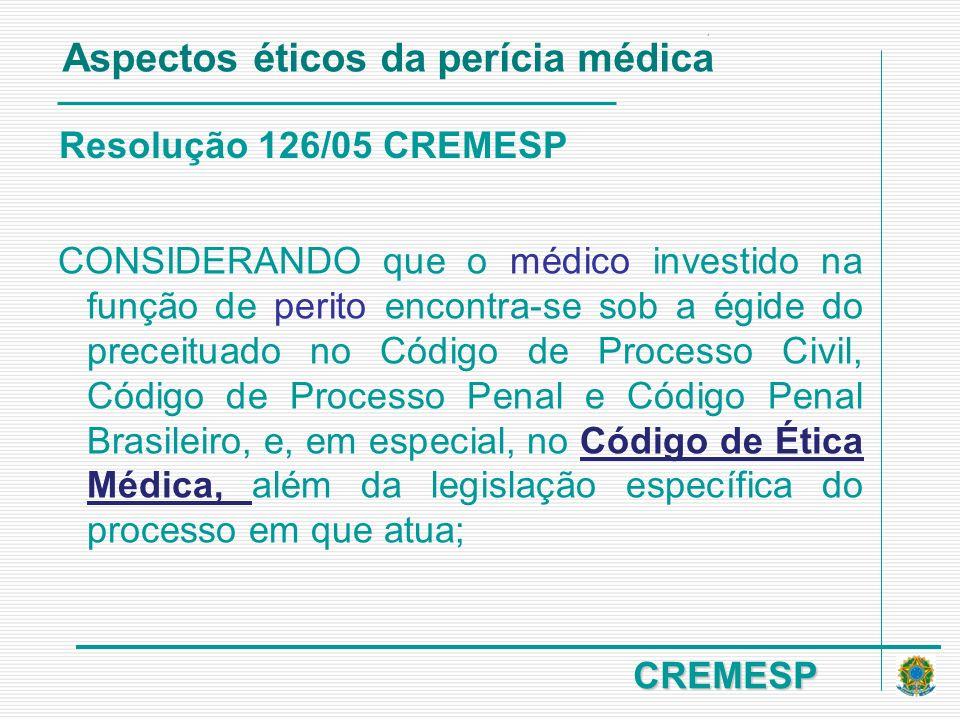 CREMESP Resolução 126/05 CREMESP CONSIDERANDO que o médico investido na função de perito encontra-se sob a égide do preceituado no Código de Processo