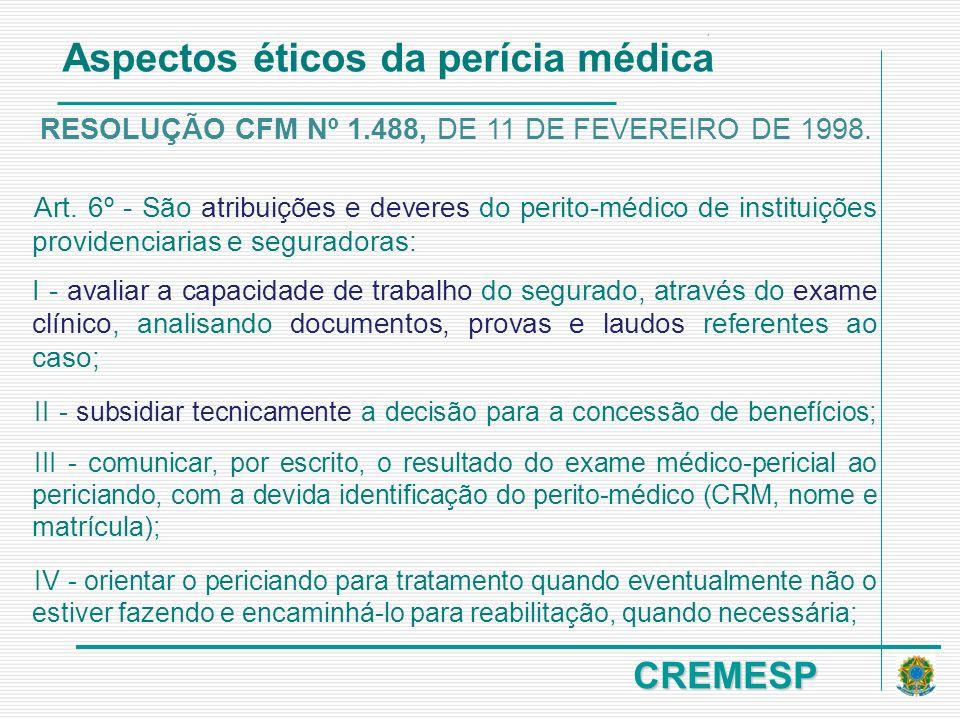 CREMESP Art. 6º - São atribuições e deveres do perito-médico de instituições providenciarias e seguradoras: I - avaliar a capacidade de trabalho do se