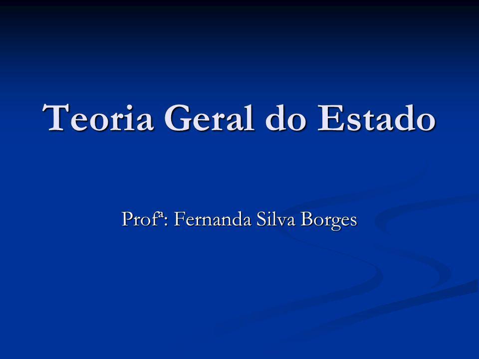 Teoria Geral do Estado Profª: Fernanda Silva Borges