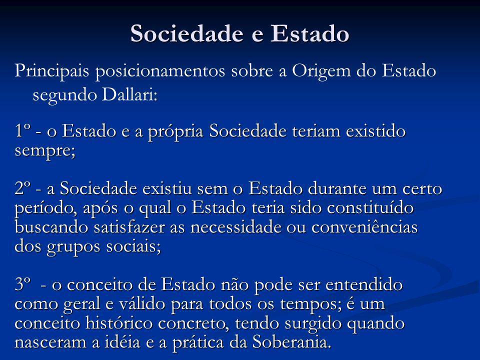 Sociedade e Estado Principais posicionamentos sobre a Origem do Estado segundo Dallari: 1º - o Estado e a própria Sociedade teriam existido sempre; 2º