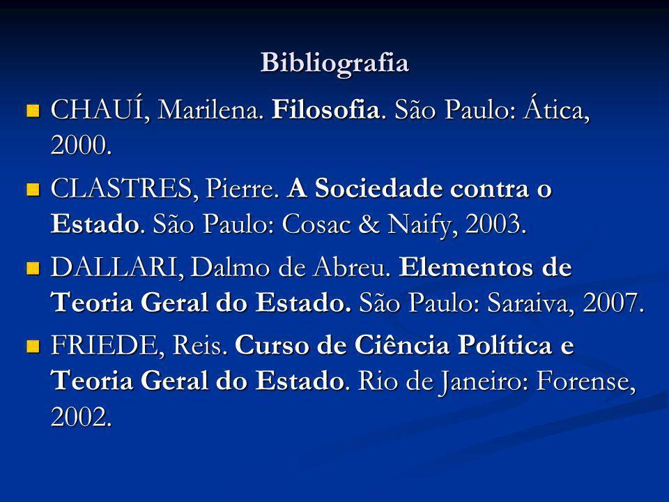 Bibliografia CHAUÍ, Marilena. Filosofia. São Paulo: Ática, 2000. CHAUÍ, Marilena. Filosofia. São Paulo: Ática, 2000. CLASTRES, Pierre. A Sociedade con