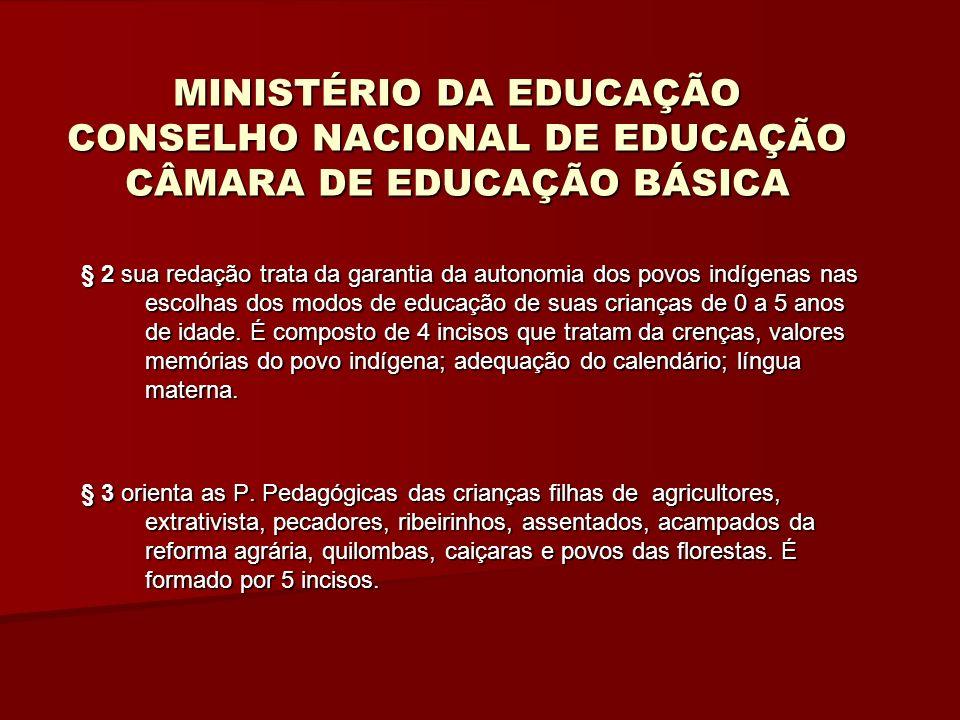 MINISTÉRIO DA EDUCAÇÃO CONSELHO NACIONAL DE EDUCAÇÃO CÂMARA DE EDUCAÇÃO BÁSICA § 2 sua redação trata da garantia da autonomia dos povos indígenas nas escolhas dos modos de educação de suas crianças de 0 a 5 anos de idade.