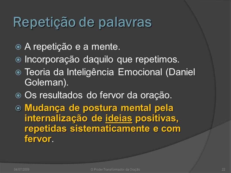 Repetição de palavras A repetição e a mente. Incorporação daquilo que repetimos. Teoria da Inteligência Emocional (Daniel Goleman). Os resultados do f
