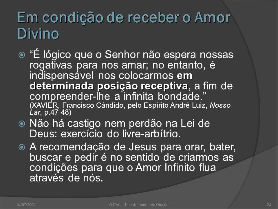 Em condição de receber o Amor Divino em determinada posição receptiva É lógico que o Senhor não espera nossas rogativas para nos amar; no entanto, é i