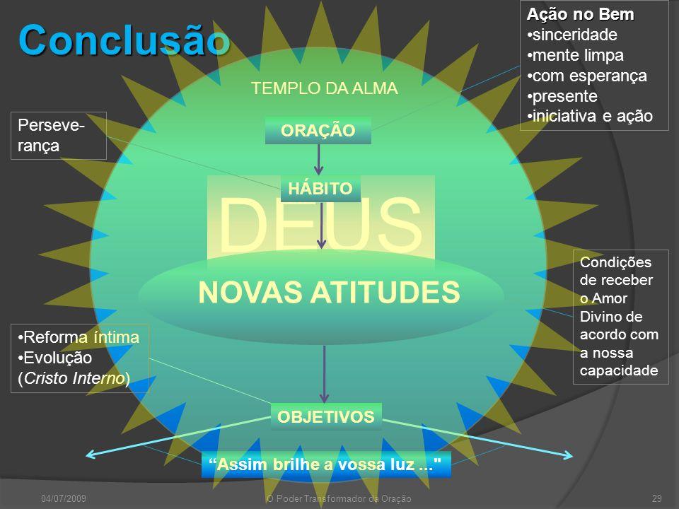 DEUS 04/07/2009O Poder Transformador da Oração29 ORAÇÃO HÁBITO NOVAS ATITUDES OBJETIVOS TEMPLO DA ALMA Ação no Bem sinceridade mente limpa com esperan