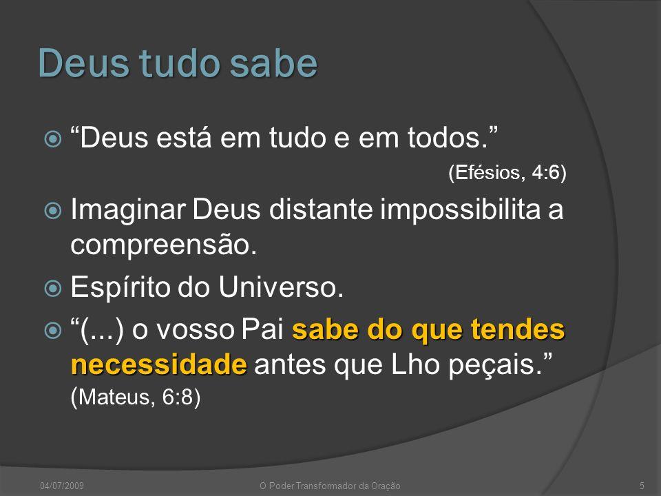 Deus tudo sabe Deus está em tudo e em todos. (Efésios, 4:6) Imaginar Deus distante impossibilita a compreensão. Espírito do Universo. (...) o vosso Pa