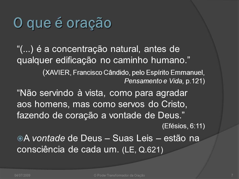 O que é oração (...) é a concentração natural, antes de qualquer edificação no caminho humano. ( XAVIER, Francisco Cândido, pelo Espírito Emmanuel, Pe