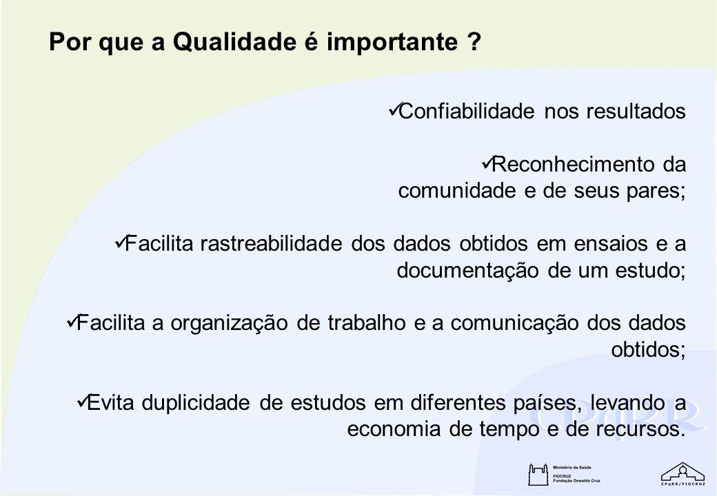 Confiabilidade nos resultados Reconhecimento da comunidade e de seus pares; Facilita rastreabilidade dos dados obtidos em ensaios e a documentação de