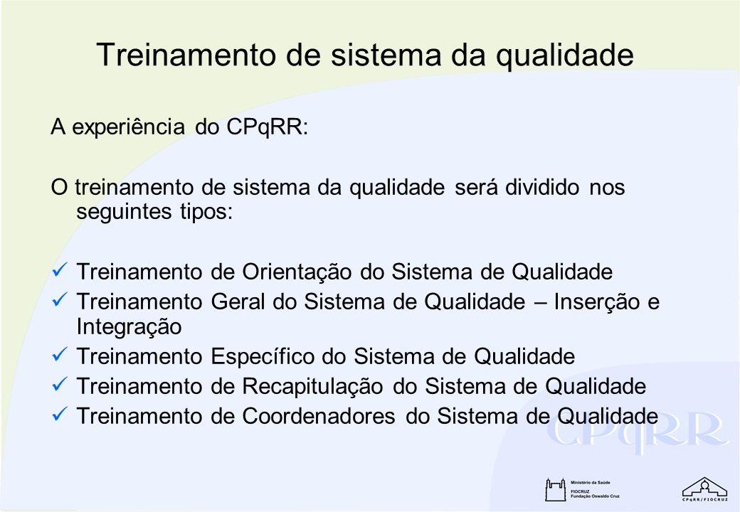 A experiência do CPqRR: O treinamento de sistema da qualidade será dividido nos seguintes tipos: Treinamento de Orientação do Sistema de Qualidade Tre
